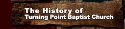 History of Turning Point Baptist Church